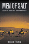 Men of Salt: Crossing the Sahara on the Caravan of White Gold