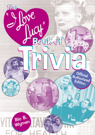 The I Love Lucy Book of Trivia: Official Authorized Edition