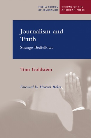 Journalism and Truth: Strange Bedfellows