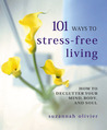 101 Ways to Stress-Free Living: How to Declutter Your Mind, Body and Soul