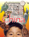 If I Were a Kid in Ancient China: Children of the Ancient World