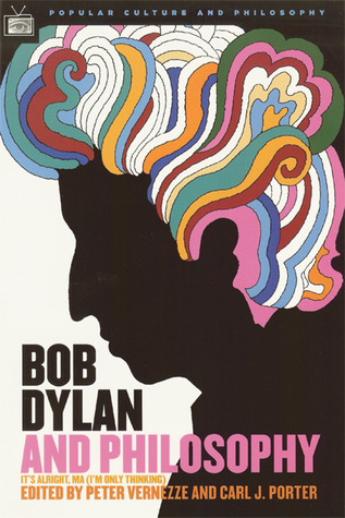 Ebook Bob Dylan and Philosophy: It's Alright Ma by Peter J. Vernezze read!
