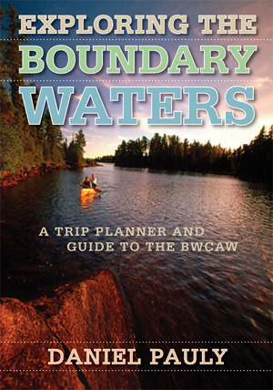 Exploring the Boundary Waters: A Trip Planner and Guide to the BWCAW