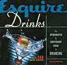 Esquire Drinks: An Opinionated  Irreverent Guide to Drinking With 250 Drink Recipes