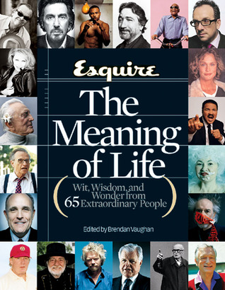 Esquire The Meaning of Life: Wit, Wisdom, and Wonder from 65 Extraordinary People