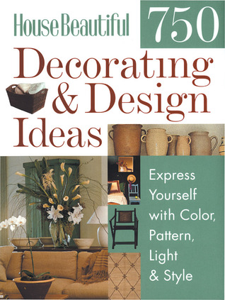 House Beautiful 750 Decorating  Design Ideas: Express Yourself with Color, Pattern, Light  Style