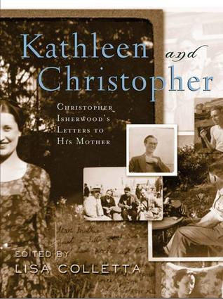 Kathleen and Christopher: Christopher Isherwood's Letters to His Mother