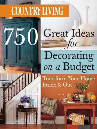 Country Living 750 Great Ideas for Decorating on a Budget: Transform Your Home Inside Out