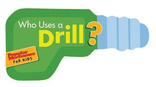 Who Uses a Drill?: Buzz,Buzz. Rrr,Rrr