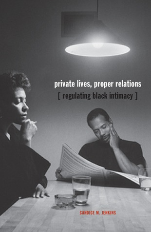 Private Lives, Proper Relations by Candice M. Jenkins