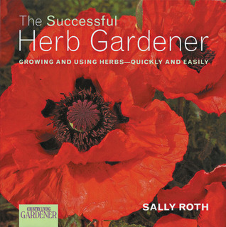 Country Living Gardener The Successful Herb Gardener by Sally Roth