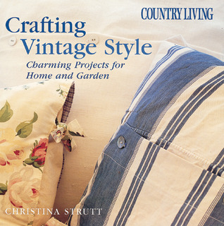 Country Living Crafting Vintage Style by Christina Strutt