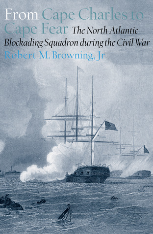 from-cape-charles-to-cape-fear-the-north-atlantic-blockading-squadron-during-the-civil-war