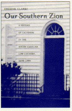 Our Southern Zion: A History of Calvinism in the South Carolina Low Country, 1690 - 1990