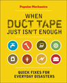 When Duct Tape Just Isn't Enough: Quick Fixes for Everyday Disasters