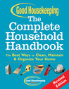 Good Housekeeping The Complete Household Handbook, Revised Edition: The Best Ways to Clean, Maintain  Organize Your Home