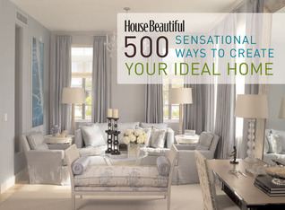 House Beautiful 500 Sensational Ways to Create Your Ideal Home by Kate Sloan