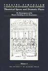 Theatre Symposium, Vol. 4: Theatrical Spaces and Dramatic Spaces: The Reemergence of the Theatre Building in the Renaissance