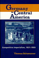 Germany in Central America: Competitive Imperialism, 1821-1929