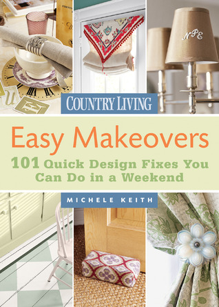 Easy Makeovers: 101 Quick Design Fixes You Can Do in a Weekend