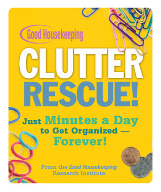 good-housekeeping-clutter-rescue-just-minutes-a-day-to-get-organized-forever