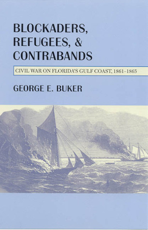 Blockaders, Refugees, and Contrabands: Civil War on Florida's Gulf Coast, 1861-1865