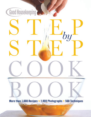 Good housekeeping step by step cookbook: more than 1,000 recipes * 1,800 photographs * 500 techniques