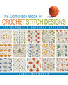 The Complete Book of Crochet Stitch Designs: 500 Classic  Original Patterns
