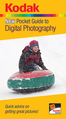 KODAK New Pocket Guide to Digital Photography: Quick advice on getting great pictures!