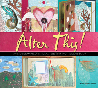 Alter This!: Radical Ideas for Transforming Books Into Art
