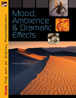 KODAK The Art of Digital Photography: Mood, Ambience  Dramatic Effects
