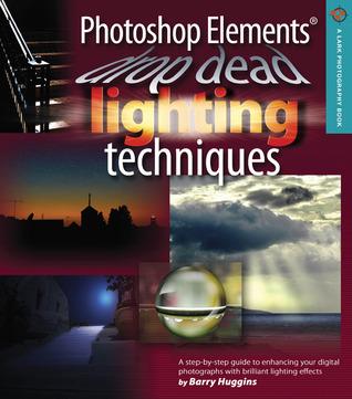 Photoshop Elements Drop Dead Lighting Techniques by Barry Huggins