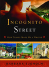 Incognito Street: How Travel Made Me a Writer