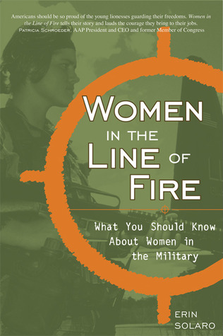 Women in the line of fire: what you should know about women in the military by Erin Solaro