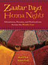 Zaatar Days, Henna Nights: Adventures, Dreams, and Destinations Across the Middle East