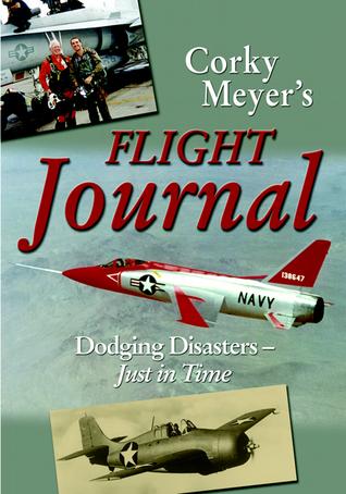 Corky Meyer's Flight Journal by Corwin 'Corky' Meyer