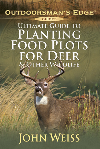 Ultimate Guide to Planting Food Plots for Deer & Other Wildlif E