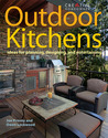 Outdoor Kitchens: Ideas for Planning, Designing, and Entertaining