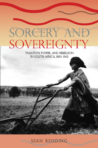 Sorcery and Sovereignty: Taxation, Power, and Rebellion in South Africa, 1880–1963