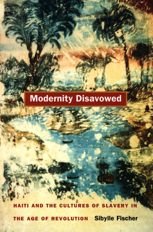 modernity-disavowed-haiti-and-the-cultures-of-slavery-in-the-age-of-revolution