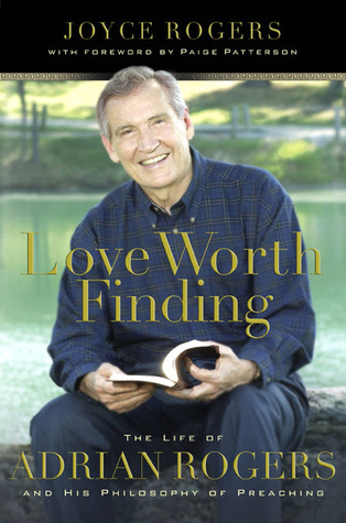 Love Worth Finding: The Life of Adrian Rogers and ...