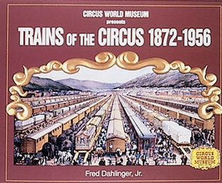 Trains of the Circus, 1872-1956 by Fred Dahlinger