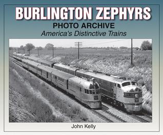 Burlington Zephyrs Photo Archive: America's Distinctive Trains