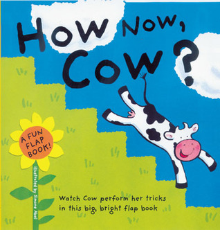 How Now, Cow?: A Fun Flap Book!