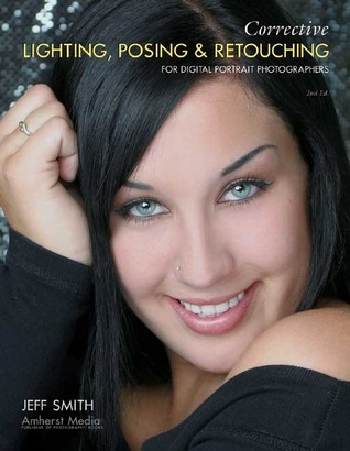 Corrective Lighting, Posing & Retouching for Digital Portrait Photographers, 2nd Edition