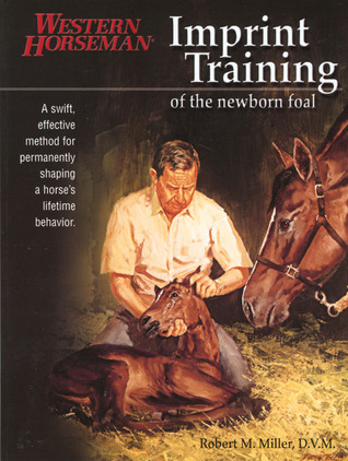 Imprint Training Of The Newborn Foal A Swift Effective Method For Permanently Shaping A Horses Lifetime Behavior