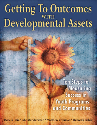 getting-to-outcomes-with-developmental-assets-ten-steps-to-measuring-success-in-youth-programs-and-communities