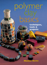 Polymer Clay Basics: Techniques, Tools  Projects