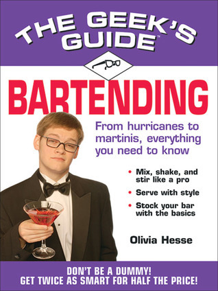The Geek's Guide to Bartending: Don't Be a Dummy! Get Twice as Smart for Half the Price!