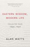 Eastern Wisdom, Modern Life: Collected Talks 1960-1969